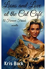 Lions and Love at the Cat Café: A Furrever Friends Sweet Romance Kindle Edition