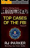 TOP CASES of The FBI - Volume 2: Black Dahlia, Hurricane Katrina Fraud, American Traitor Robert Hanssen, Undercover FBI Agent Joseph Pistone, the KKK, ... 9/11 (Notorious FBI Cases) (English Edition)