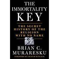 The Immortality Key: The Secret History of the Religion with No Name PDF