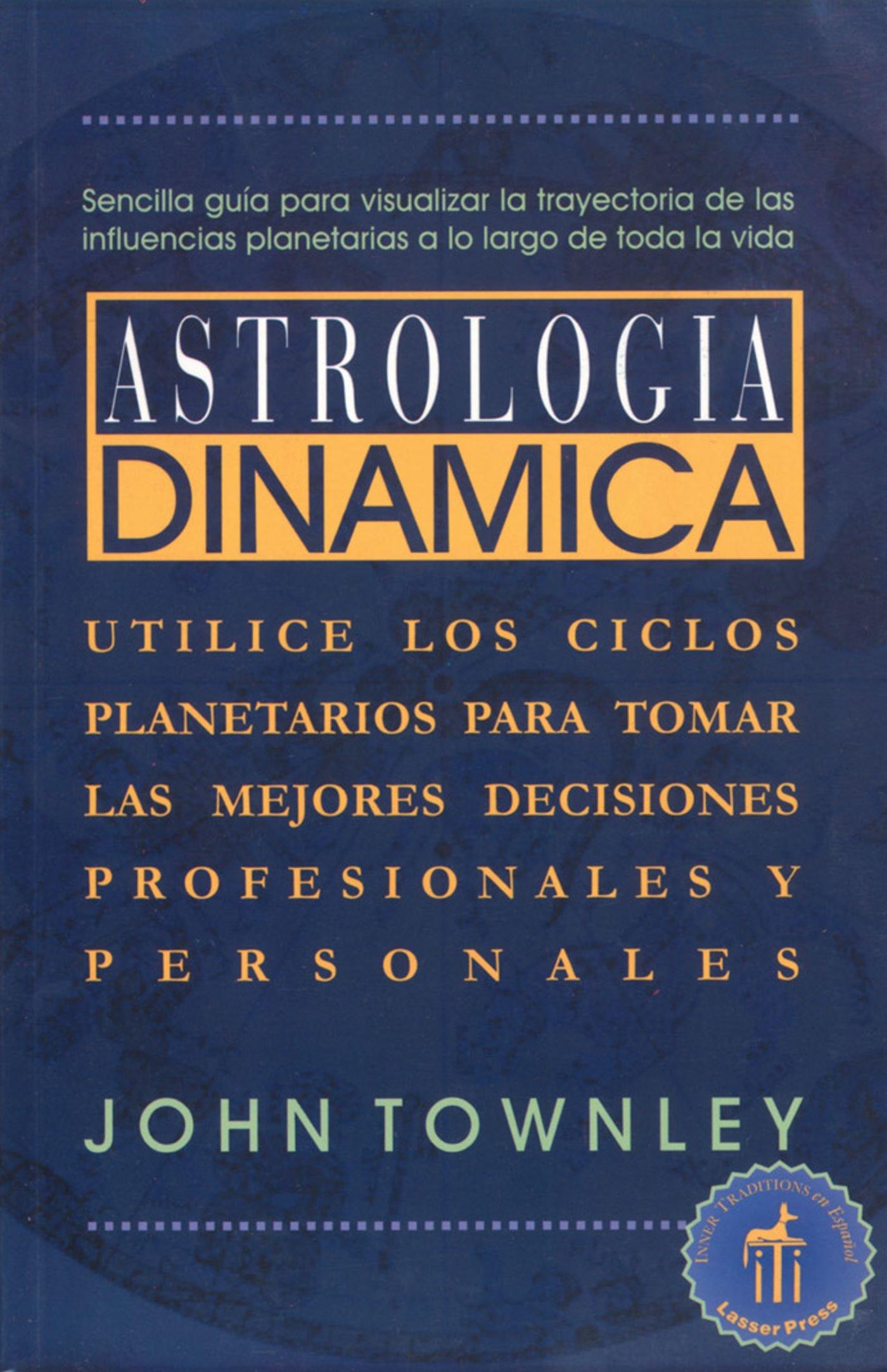 Download Astrologia Dinamica: Utilice los Ciclos Planetarios para Tomar las Mejores Decisiones Profesionales y Personales (Spanish Edition) PDF