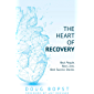 The Heart of Recovery: Real People. Real Lives. Real Success Stories. (English Edition)