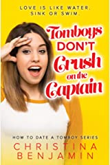 Tomboys Don't Crush On The Captain (How To Date A Tomboy Book 3) Kindle Edition