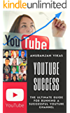 Youtube Success: The Ultimate Guide to Starting a YouTube Channel for Beginners (English Edition)