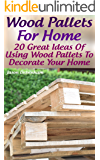 Wood Pallets For Home: 20 Great Ideas Of Using Wood Pallets To Decorate Your Home