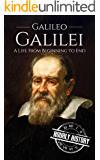 Galileo Galilei: A Life From Beginning to End (Biographies of Physicists Book 3)