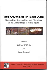 The Olympics in East Asia: Nationalism, Regionalism, and Globalism on the Center Stage of World Sports (Yale CEAS Occasional Publications, Volume 3) Paperback
