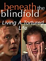 Beneath The Blindfold: Living A Tortured Life