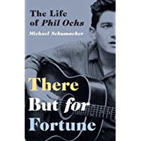 There But for Fortune: The Life of Phil Ochs book cover