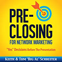 """Pre-Closing for Network Marketing:""""Yes"""" Decisions before the Presentation"""