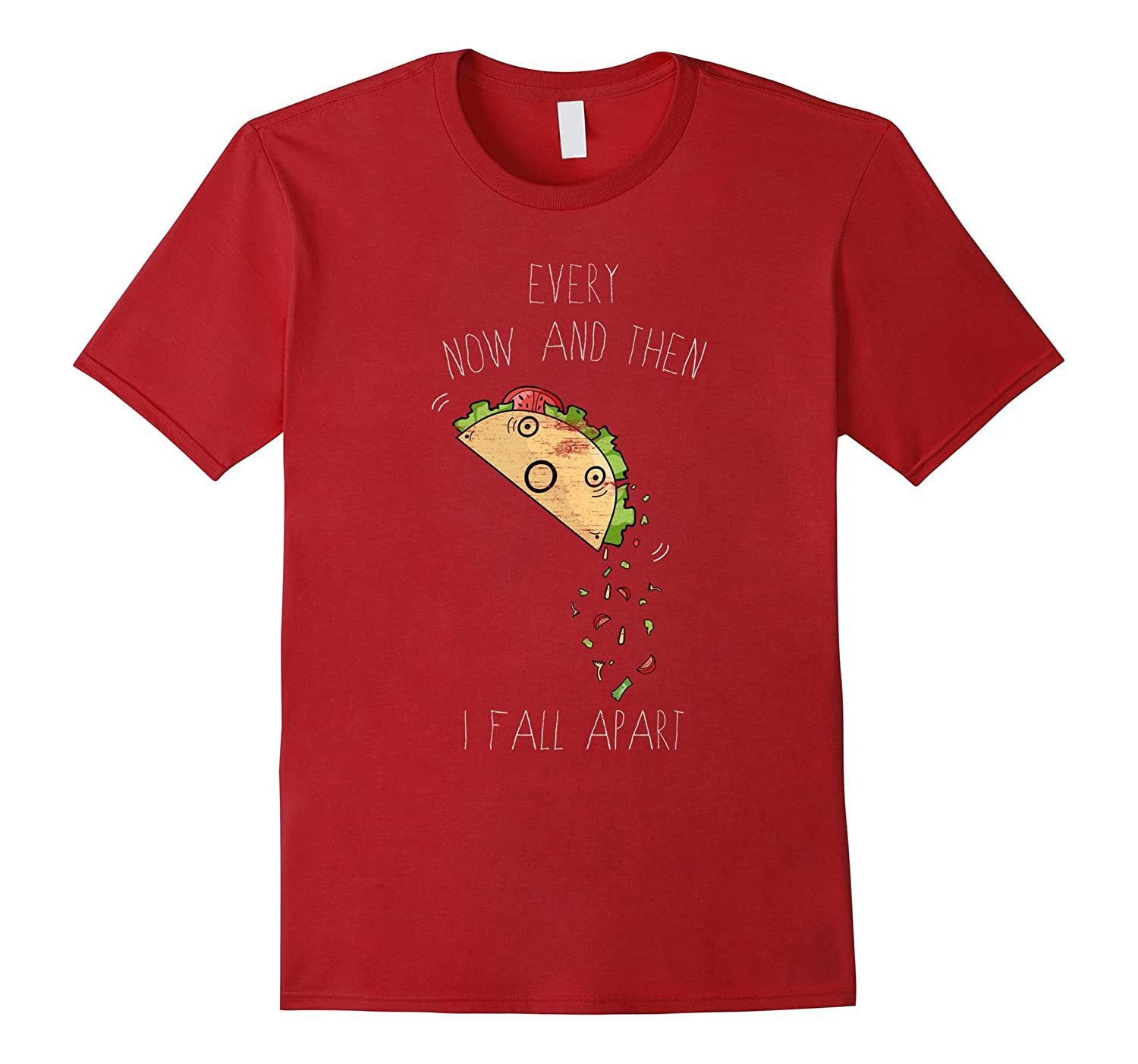 """Every Now and Then I Fall Apart"" Funny Taco Lovers T-Shirt"
