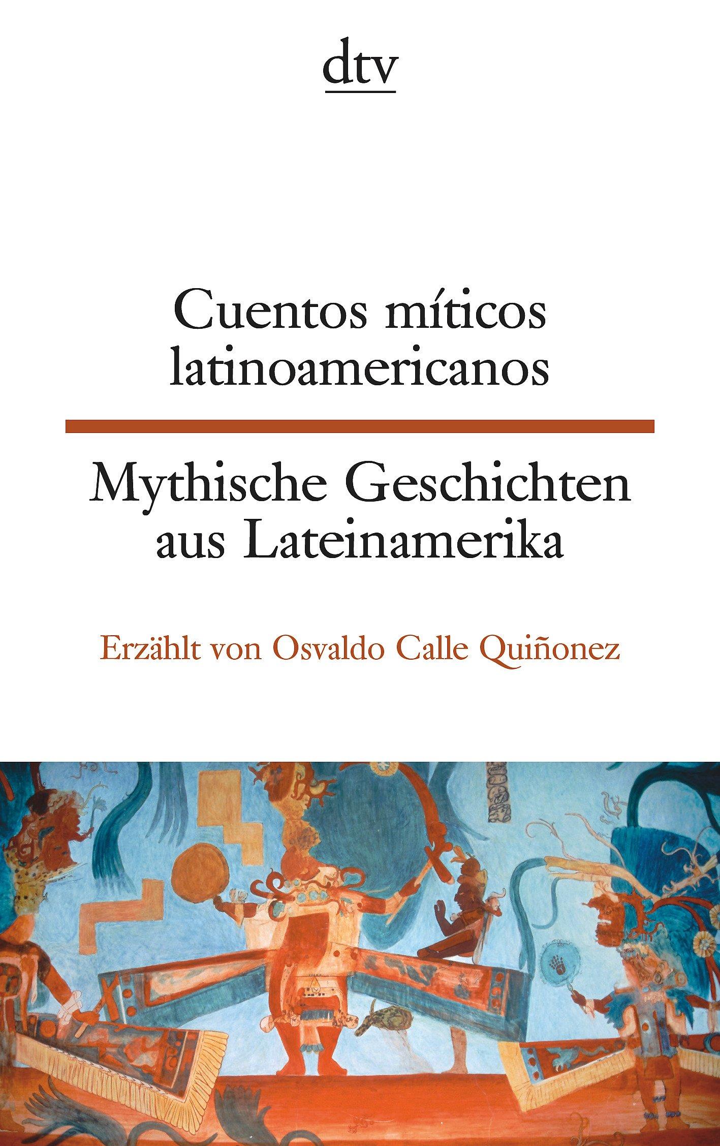 Cuentos Míticos Latinoamericanos Mythische Geschichten Aus Lateinamerika  Dtv Zweisprachig