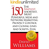 The Simplest, Shortest, Most Powerful MLM and Network Marketing Prospect Control and Closing Lines and Scripts