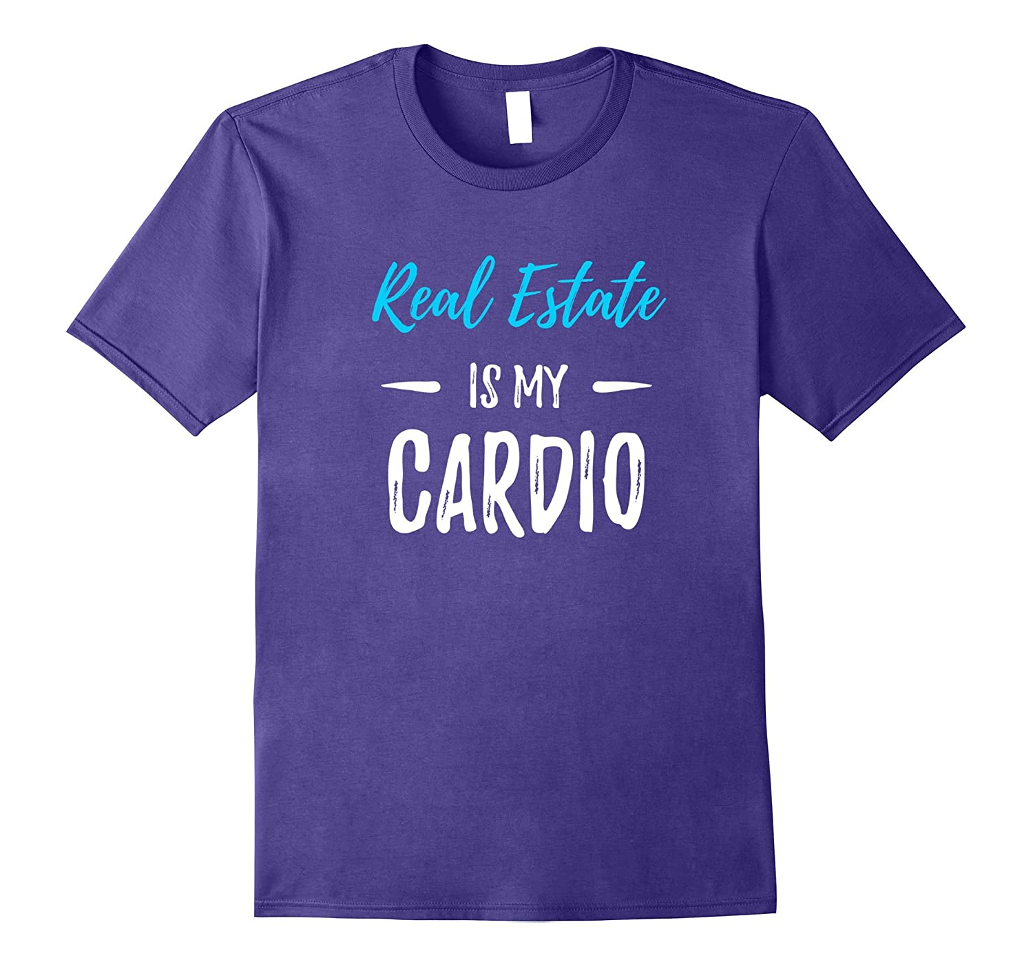 Real Estate Is My Cardio T-Shirt Real Estate Agent Gift-ANZ