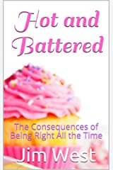 Hot and Battered: The Consequences of Being Right All the Time Kindle Edition