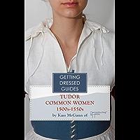 Early 16th century Tudor Common Women's Getting Dressed Guide (Getting Dressed Guides) (English Edition)