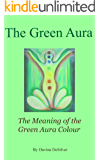 The Green Aura - The Meaning of the Green Aura Colour (Auras and Chakras Book 3) (English Edition)