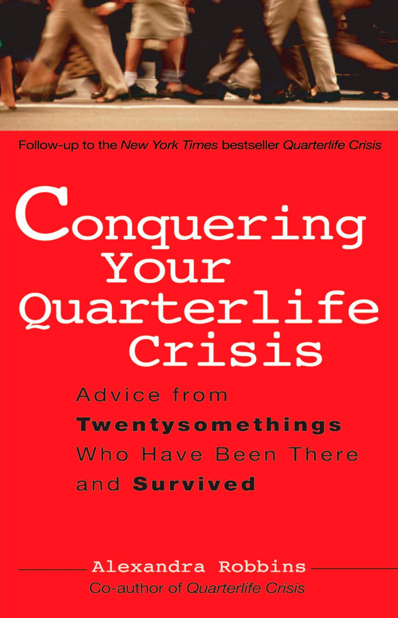 Conquering Your Quarterlife Crisis: Advice from Twentysomethings Who Have  Been There and Survived (Perigee Book): Alexandra Robbins: 9780399530388:  ...
