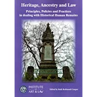 Heritage, Ancestry and Law: Principles, Policies and Practices in Dealing with Historical Human Remains
