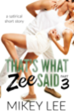 That's What Zee Said : Part 3 (The Satirical Chronicles )