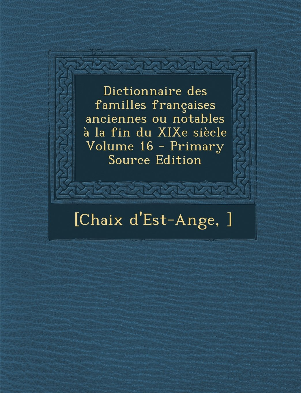 Read Online Dictionnaire Des Familles Francaises Anciennes Ou Notables a la Fin Du Xixe Siecle Volume 16 (French Edition) pdf
