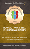 How Authors Sell Publishing Rights : Sell Your Book to Film, TV, Translation, and Other Rights Buyers (An Alliance of Independent Authors Guide: Self-Publishing Success Series 3)