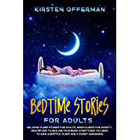 Bedtime Stories for Adults: Book 3: Relaxing Sleep Stories for Adults, Mindfulness for Anxiety, Meditations to Healing your Brain. Everything You Need ... and a Sweet Awakening (English Edition)