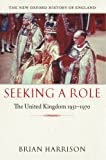 Seeking a Role: The United Kingdom, 1951-1970 (The New Oxford History of England)