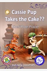 """""""Cassie Pup Takes the Cake??"""": A Children's Story for Ages 3-8 Kindle Edition"""