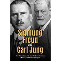 Sigmund Freud and Carl Jung: The Pioneering Lives and Works of History's Most Influential Psychologists (English Edition)