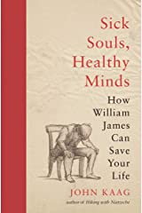 Sick Souls, Healthy Minds: How William James Can Save Your Life Kindle Edition