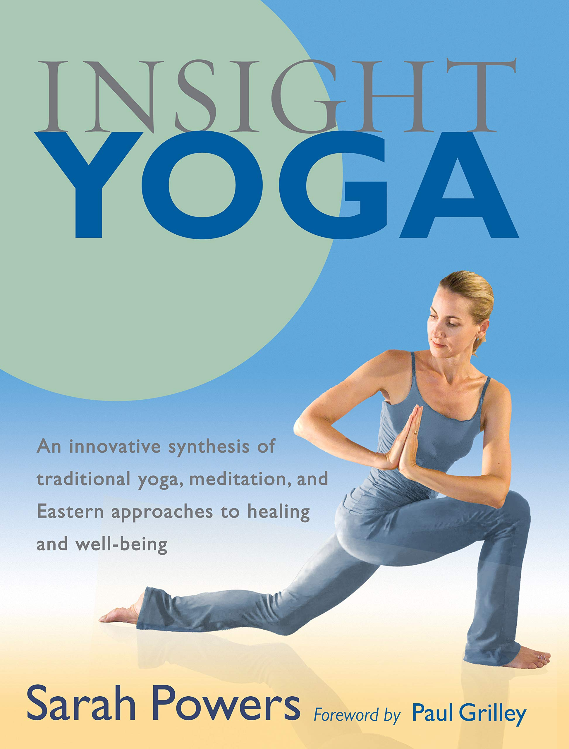 Insight Yoga An Innovative Synthesis Of Traditional Yoga Meditation And Eastern Approaches To Healing And Well Being Powers Sarah Grilley Paul 9781590305980 Amazon Com Books