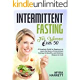 Intermittent Fasting for Women Over 50: A Complete Guide for Beginners to Learn the Basics of Intermittent Fasting, Its Benef