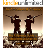 The Ambidextral Rifleman: The Rifleman's Guide to Ambidextrous Shooting