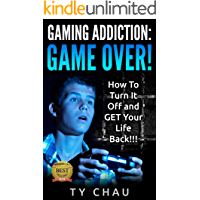 Gaming Addiction: Game Over!!! How To Turn It OFF and Get Your Life Back.: Overcome and Cure Gaming and Internet Addiction