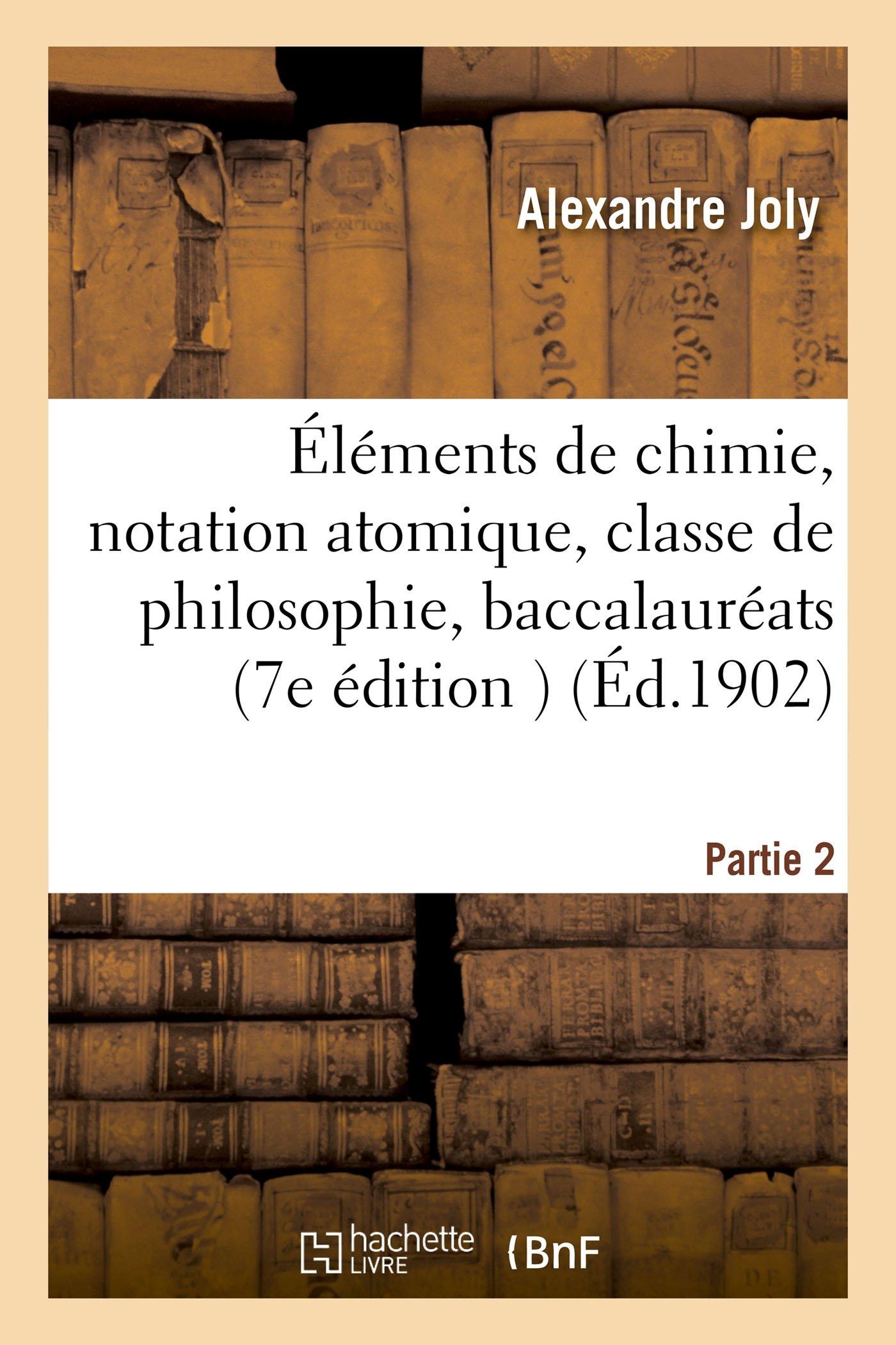 Éléments de Chimie, Notation Atomique, Classe de Philosophie, Baccalauréats Classiques (Sciences) (French Edition) pdf