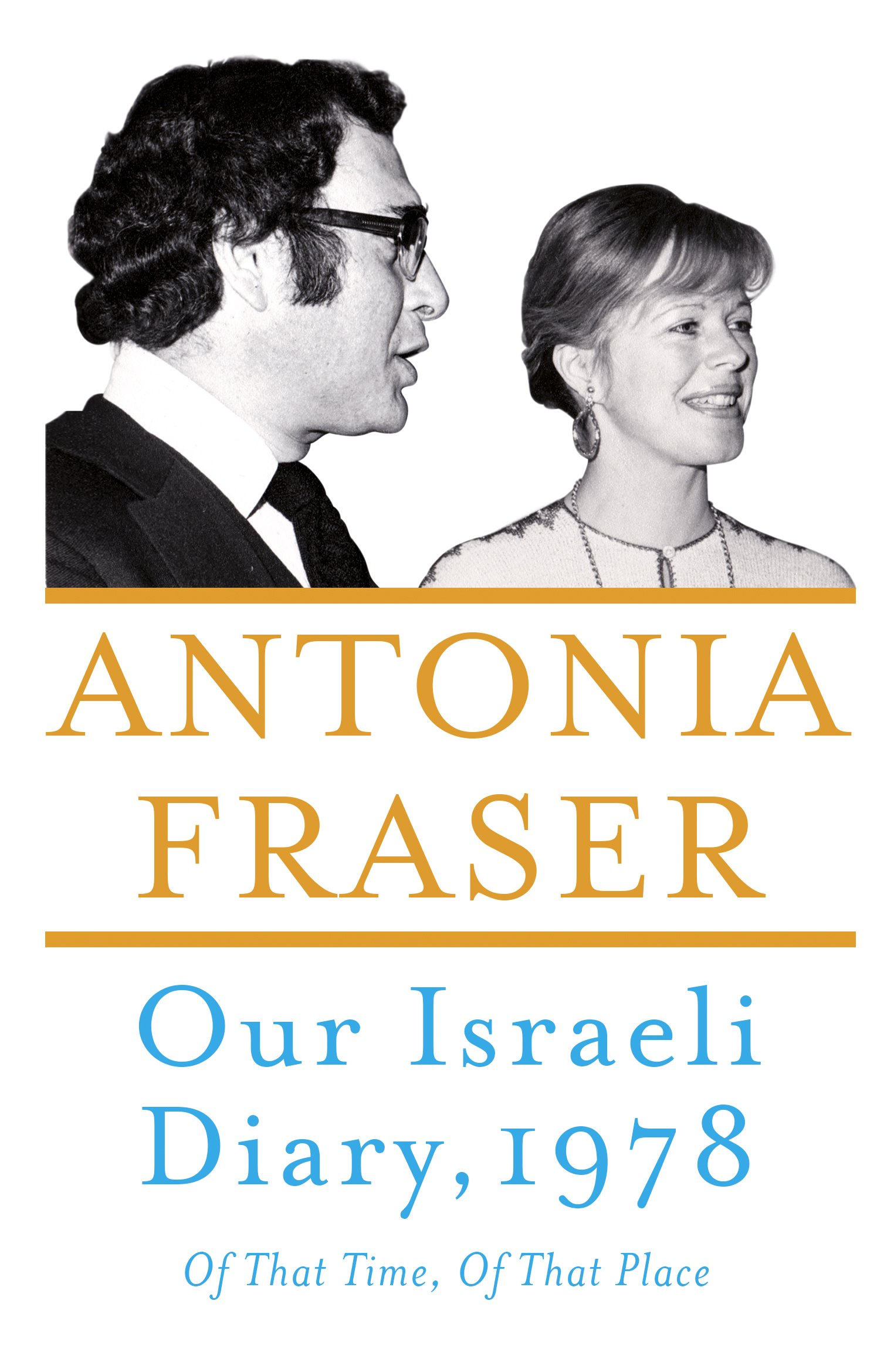 Our Israeli Diary: Of That Time, Of That Place: Antonia Fraser:  9781786071538: Amazon: Books