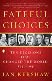 Fateful Choices: Ten Decisions That Changed the