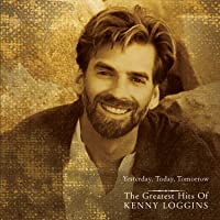 Yesterday Today Tomorrow The Greatest Hits Of Kenny Loggins Kenny Loggins Download MP3 Music File