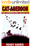 CAT-AGEDDON: THE CATERWAULING: E1.1 (CAT-APOCALYPSE)