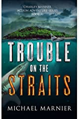 Trouble on the Straits: A Charley Manner Action Adventure - Book 1 (Charley Manner Series) Kindle Edition