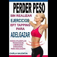 Perder Peso: Con EFT Tapping Para Adelgazar: Técnicas De Liberación Emocional,EFT Tapping Español