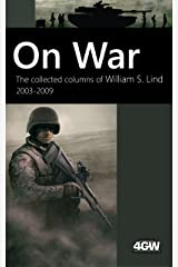 On War: The Collected Columns of William S. Lind 2003-2009 Kindle Edition