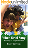 When Uriel Sang: Parenting an Exceptional Child (English Edition)