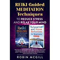Reiki Guided Meditation Techniques to Reduce Stress and Relax your Mind: Reiki Healing for Beginners + Relaxation and Stress Reduction for Beginners (English Edition)