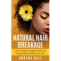 Natural Hair Breakage : How To Retain Length and Grow Long Healthy Afrocentric Hair