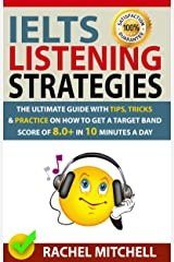 IELTS Listening Strategies: The Ultimate Guide with Tips, Tricks and Practice on How to Get a Target Band Score of 8.0+ in 10 Minutes a Day Kindle Edition