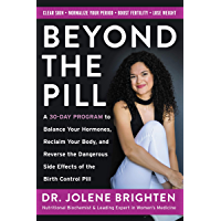 Beyond the Pill: A 30-Day Program to Balance Your Hormones, Reclaim Your Body, and Reverse the Dangerous Side Effects of the Birth Control Pill (English Edition)