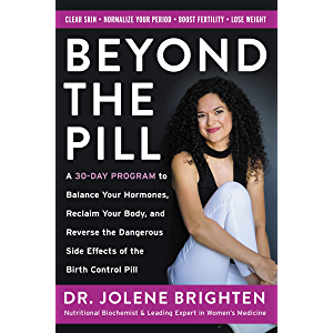Beyond the Pill: A 30-Day Program to Balance Your Hormones, Reclaim Your Body, and Reverse the Dangerous Side Effects of…