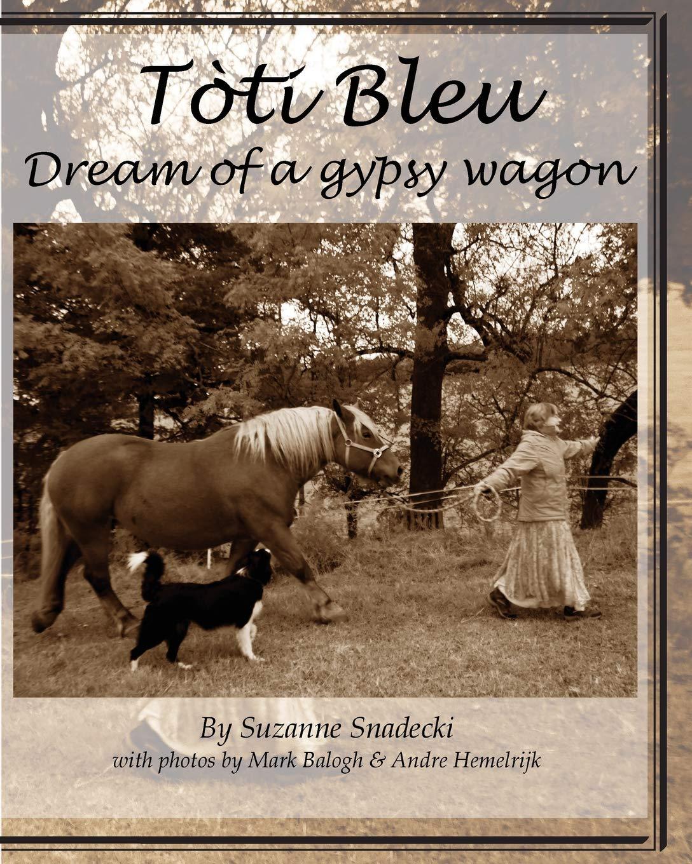 Read Online Toti Bleu: Dream of a Gypsy Wagon PDF