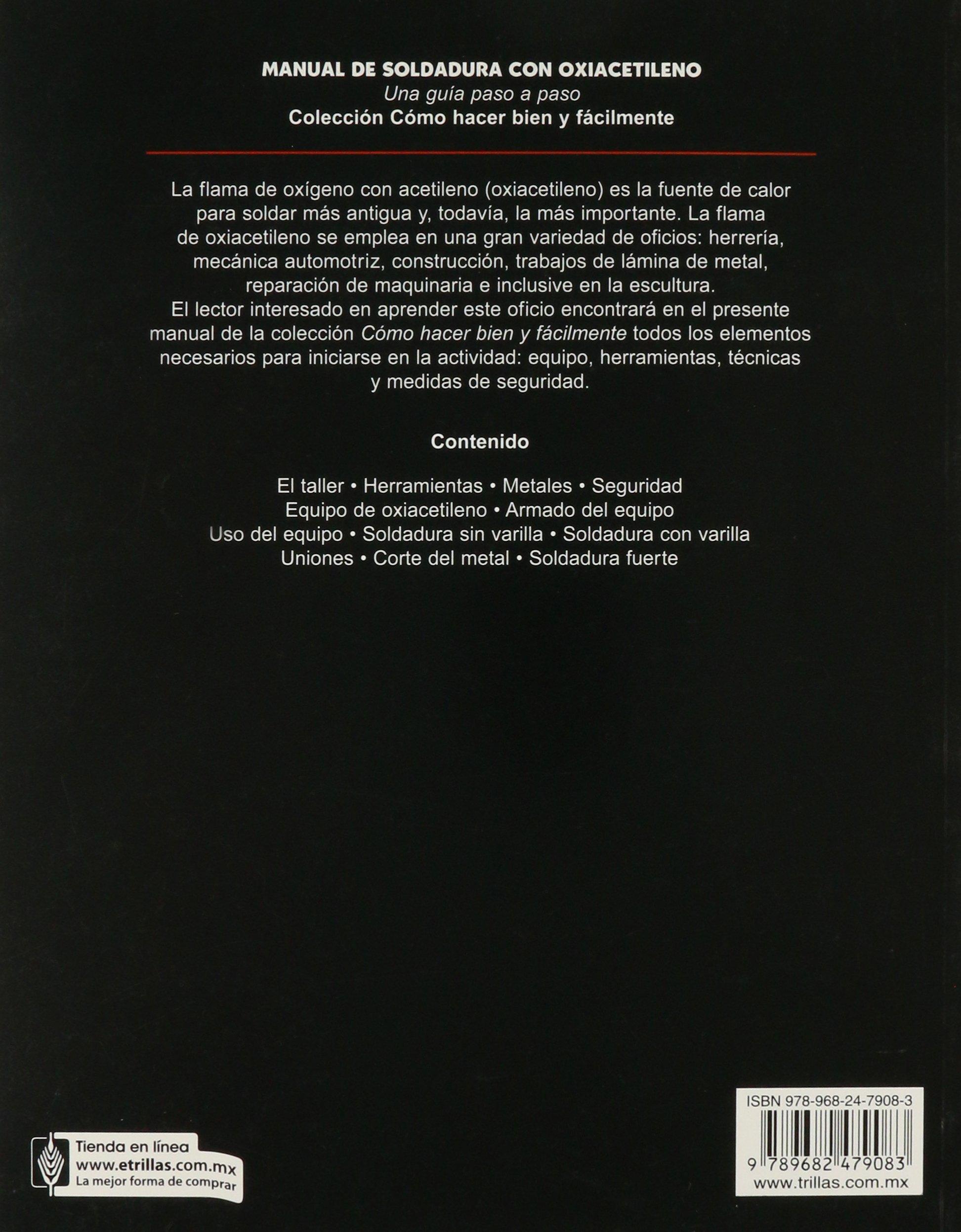 Manual de soldadura con oxiacetileno/ Oxy-Acetylene Welding Manual: Una guia paso a paso/ A Step by Step Guide (Como hacer bien y facilmente/ How to Do Well ...